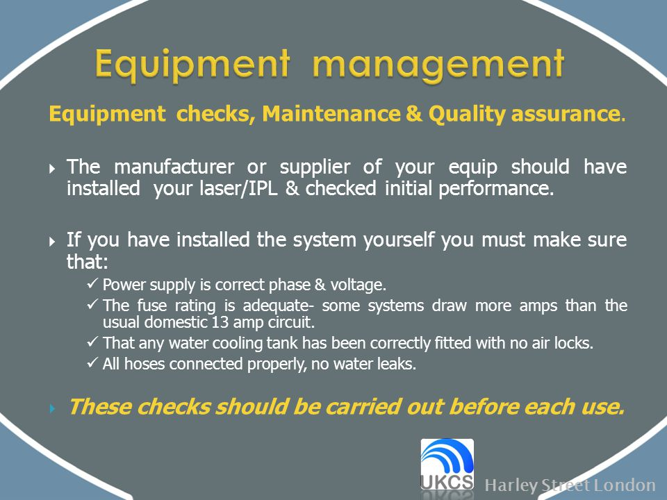 Equipment management Equipment checks, Maintenance & Quality assurance.
