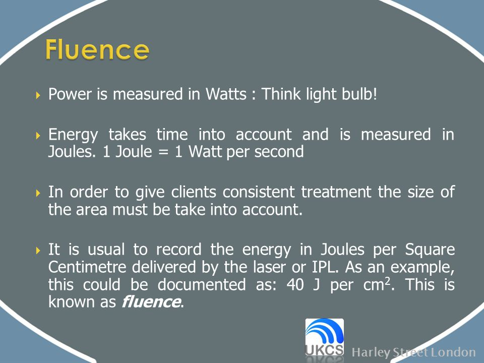 Fluence Power is measured in Watts : Think light bulb!