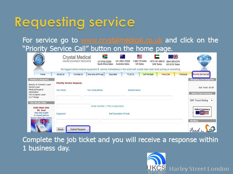 Requesting service For service go to www.crystalmedical.co.uk and click on the Priority Service Call button on the home page.