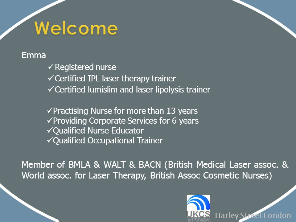 Welcome Emma. Registered nurse. Certified IPL laser therapy trainer. Certified lumislim and laser lipolysis trainer.