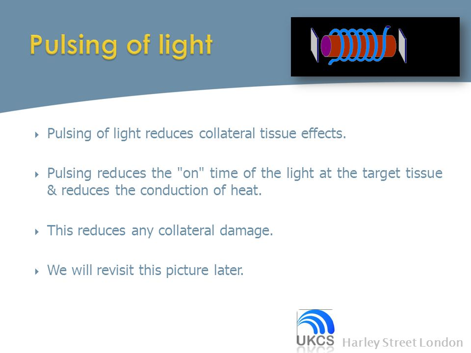 Pulsing of light Pulsing of light reduces collateral tissue effects.