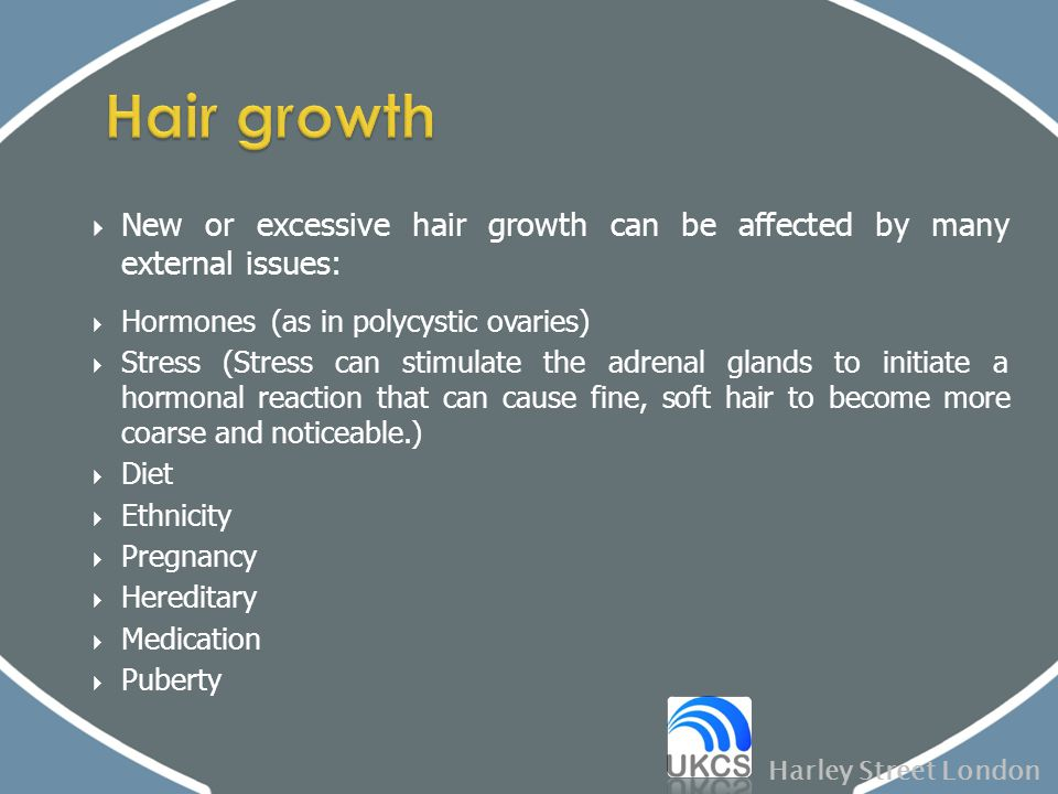 Hair growth New or excessive hair growth can be affected by many external issues: Hormones (as in polycystic ovaries)