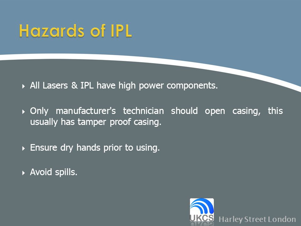 Hazards of IPL All Lasers & IPL have high power components.
