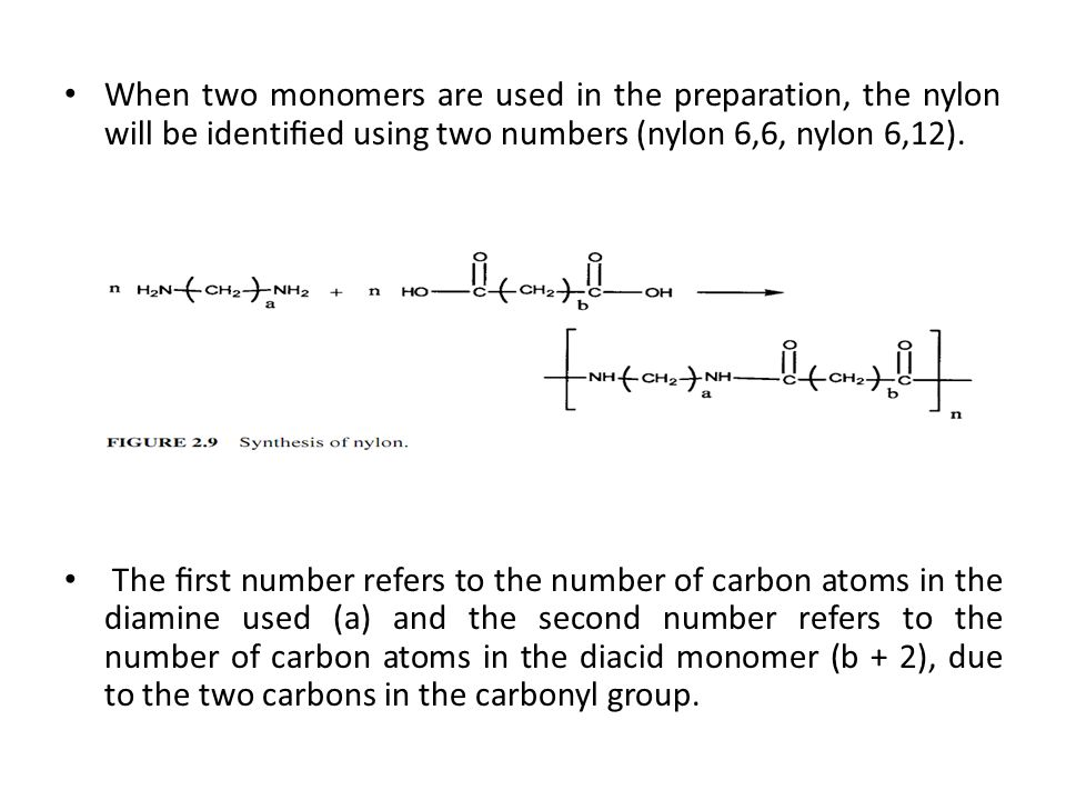 When two monomers are used in the preparation, the nylon will be identified using two numbers (nylon 6,6, nylon 6,12).