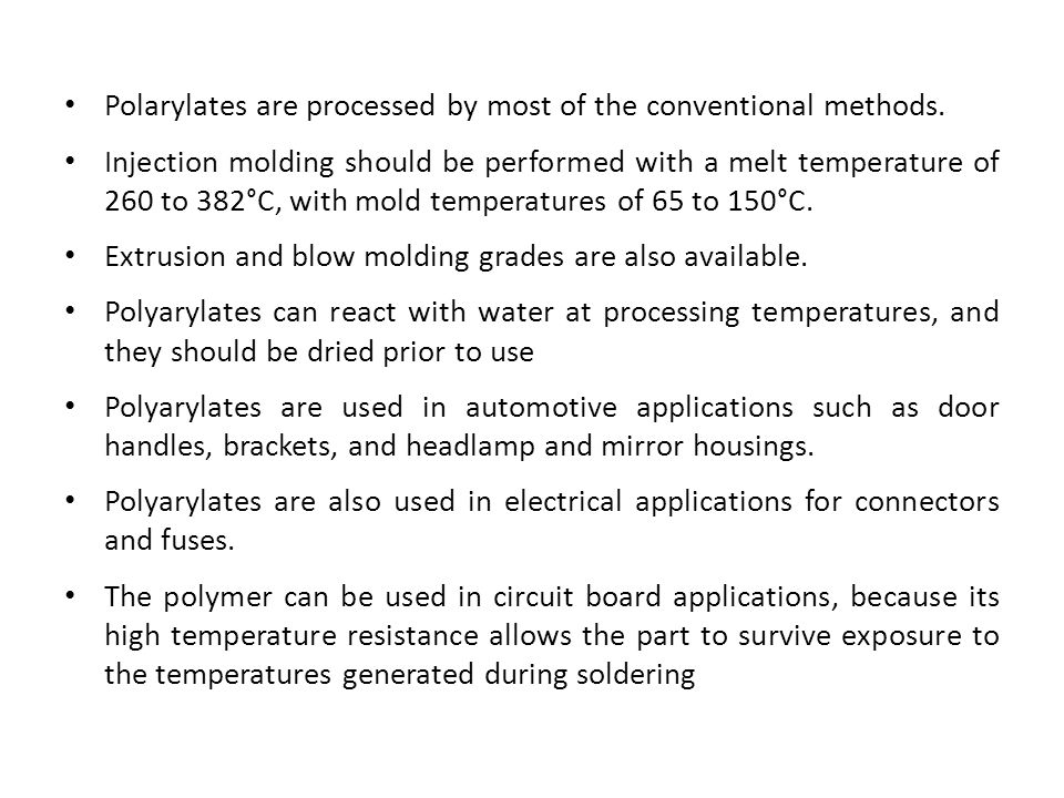 Polarylates are processed by most of the conventional methods.