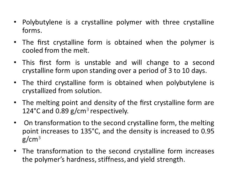Polybutylene is a crystalline polymer with three crystalline forms.