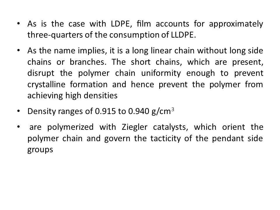 As is the case with LDPE, film accounts for approximately three-quarters of the consumption of LLDPE.