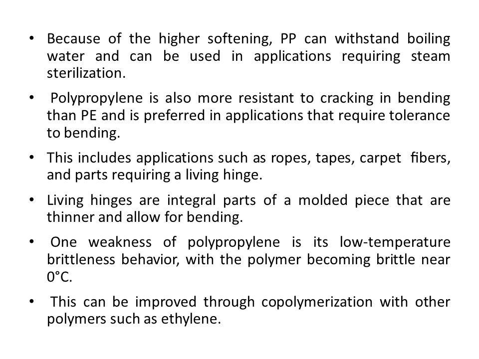 Because of the higher softening, PP can withstand boiling water and can be used in applications requiring steam sterilization.