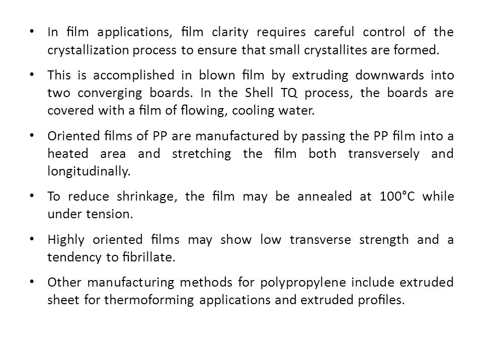 In film applications, film clarity requires careful control of the crystallization process to ensure that small crystallites are formed.