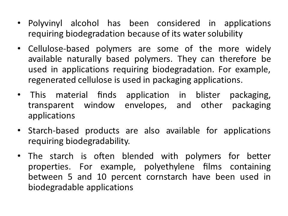 Polyvinyl alcohol has been considered in applications requiring biodegradation because of its water solubility