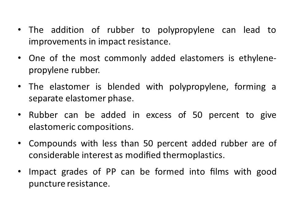 The addition of rubber to polypropylene can lead to improvements in impact resistance.