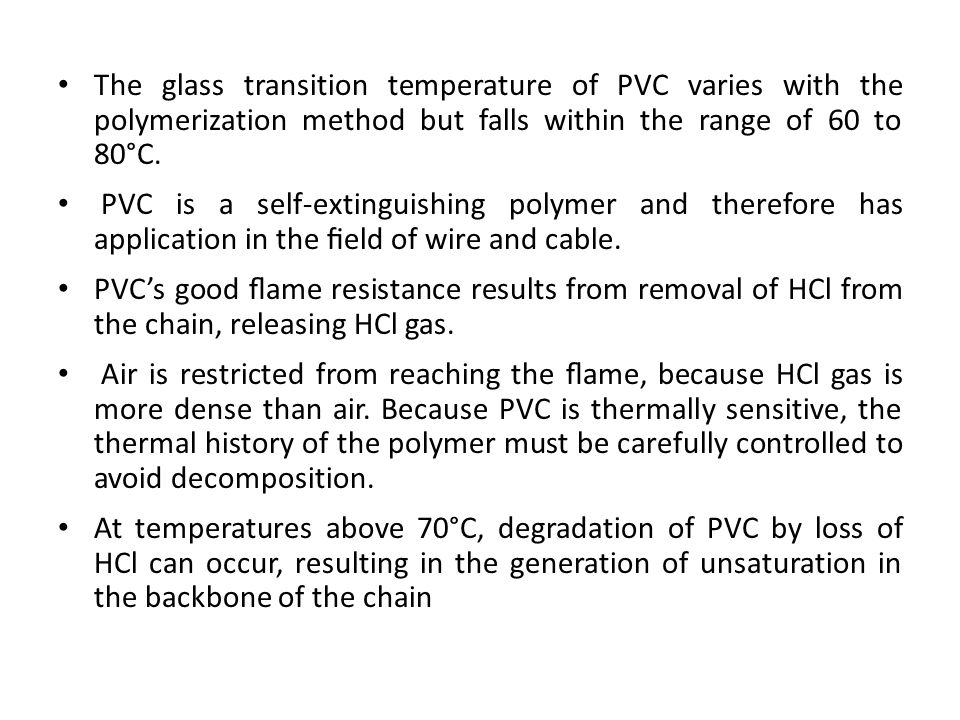 The glass transition temperature of PVC varies with the polymerization method but falls within the range of 60 to 80°C.