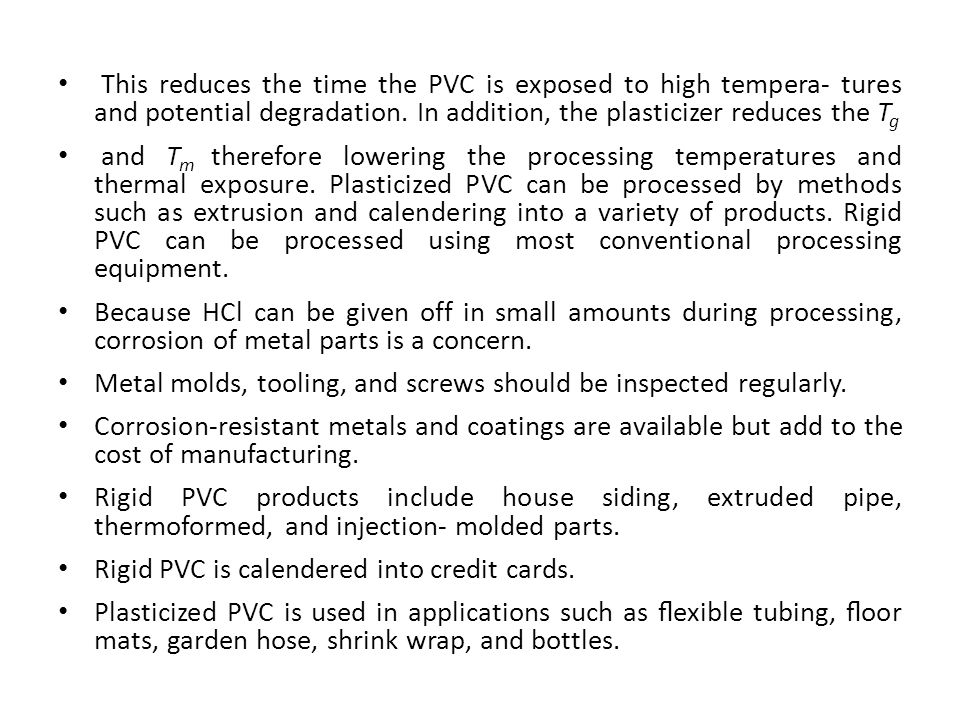 This reduces the time the PVC is exposed to high tempera- tures and potential degradation. In addition, the plasticizer reduces the Tg