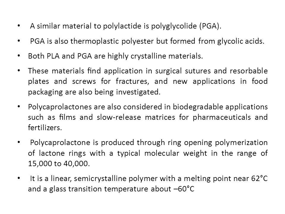 A similar material to polylactide is polyglycolide (PGA).