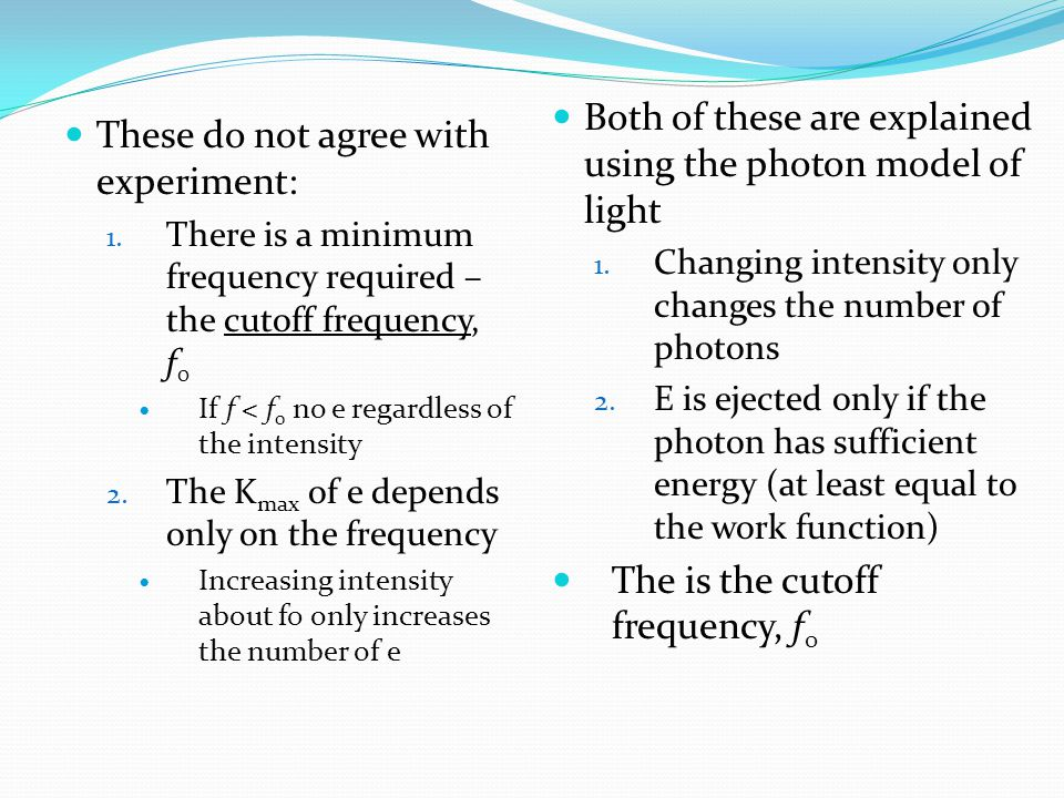 Both of these are explained using the photon model of light