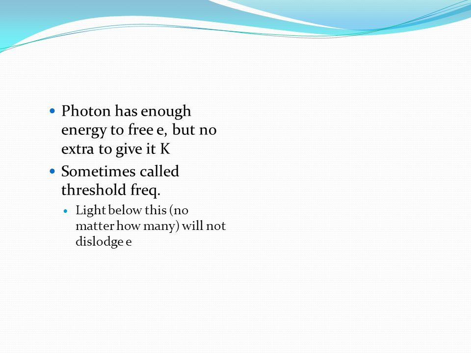 Photon has enough energy to free e, but no extra to give it K
