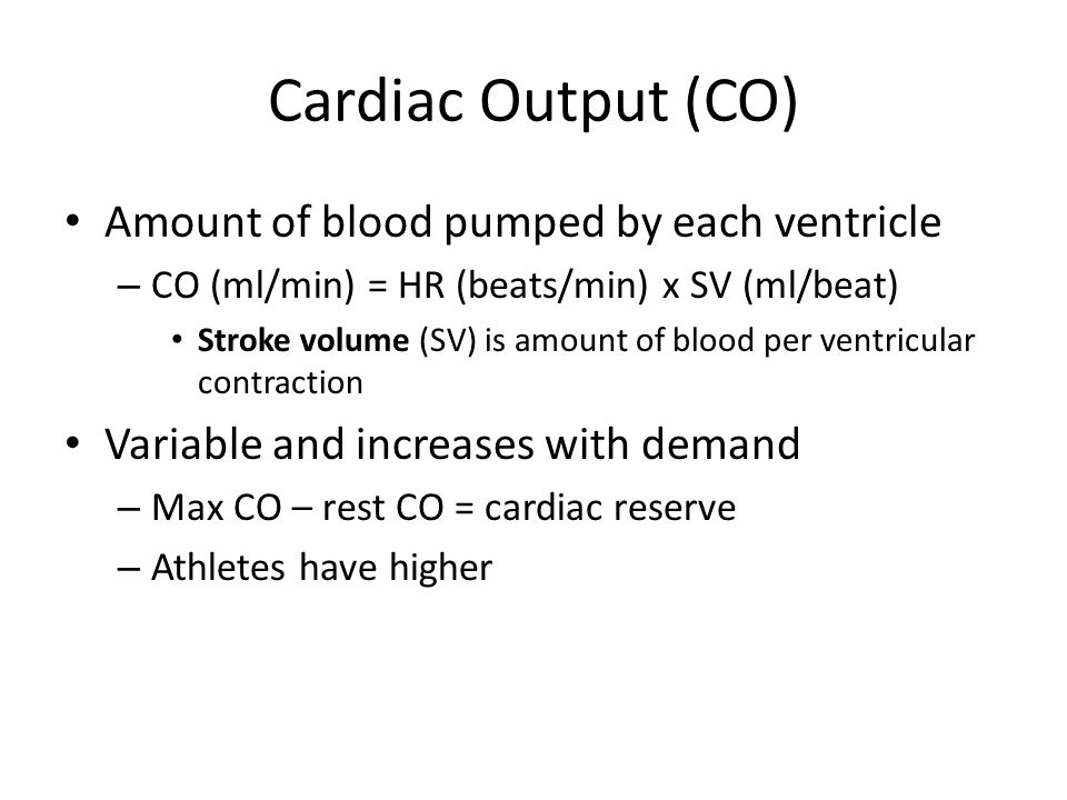 Cardiac Output (CO) Amount of blood pumped by each ventricle