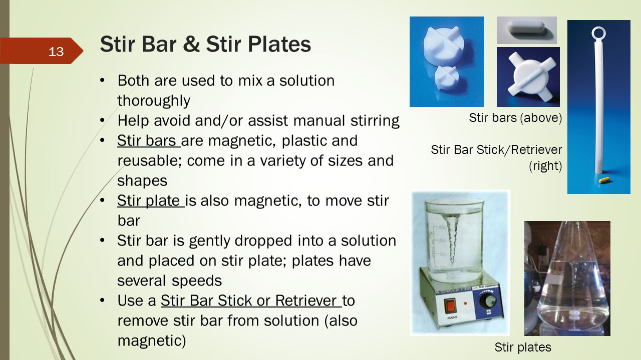 Stir Bar & Stir Plates Both are used to mix a solution thoroughly
