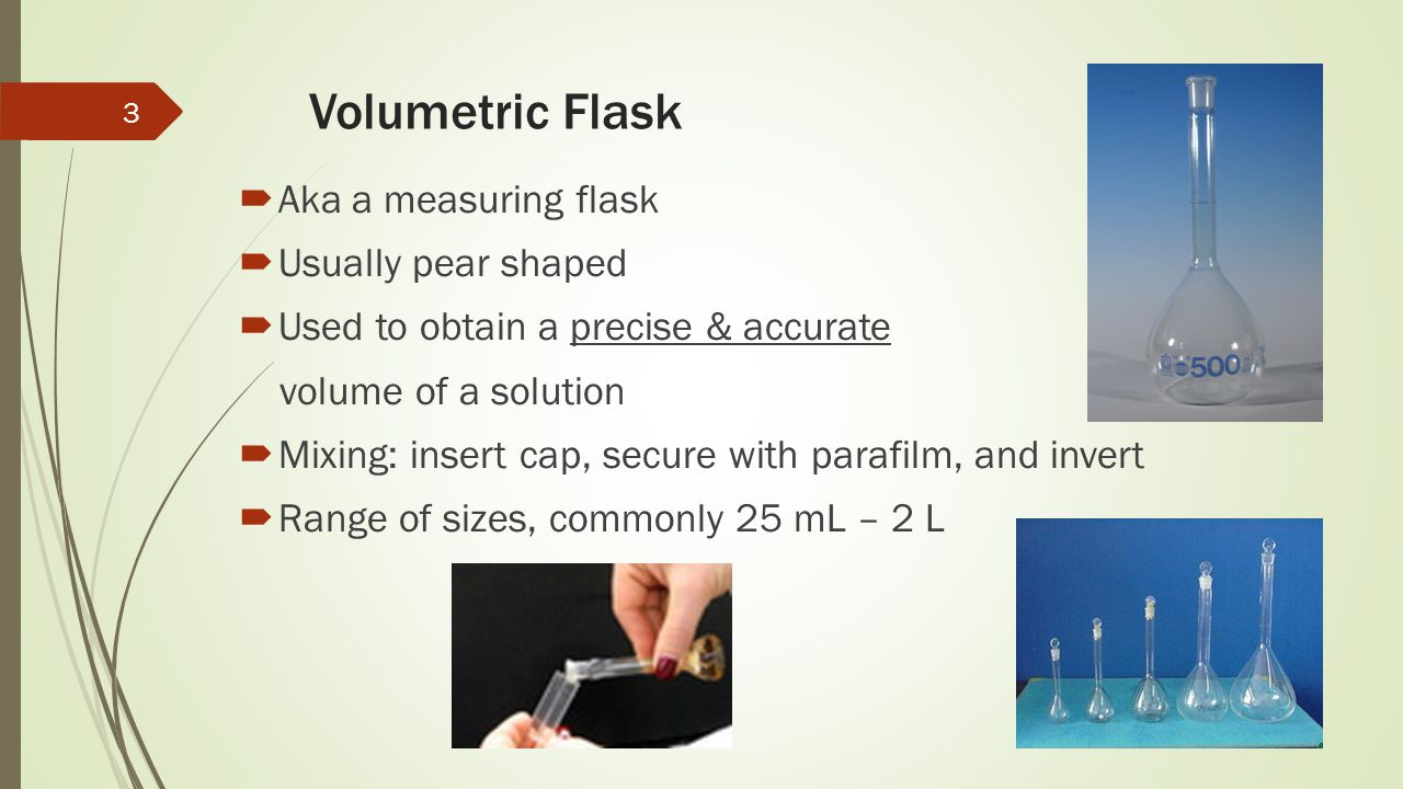 Volumetric Flask Aka a measuring flask Usually pear shaped