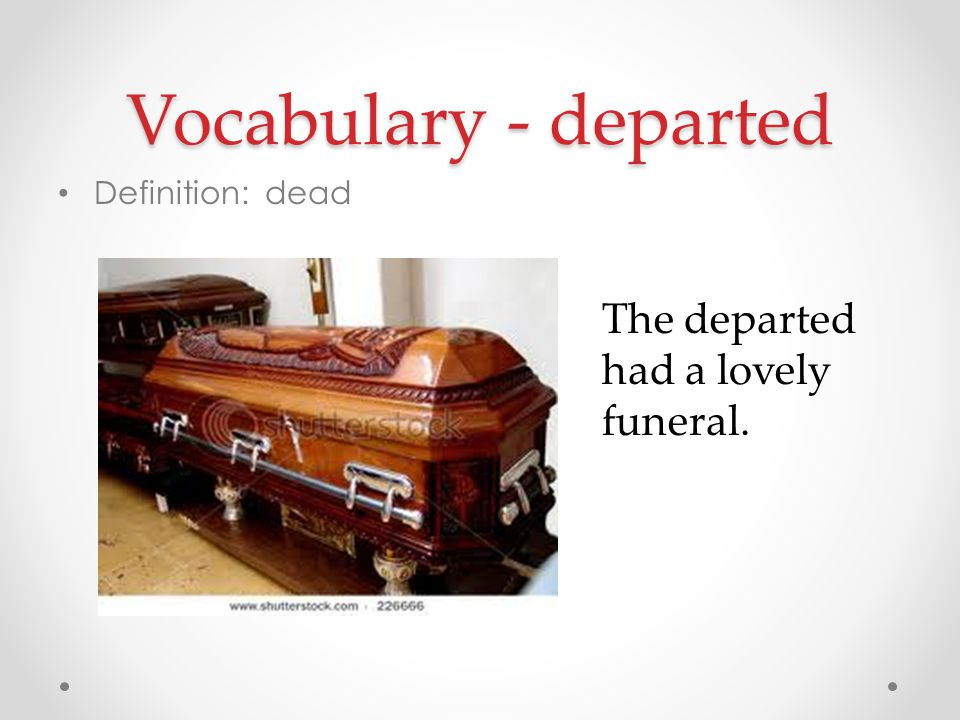 Vocabulary - departed The departed had a lovely funeral.