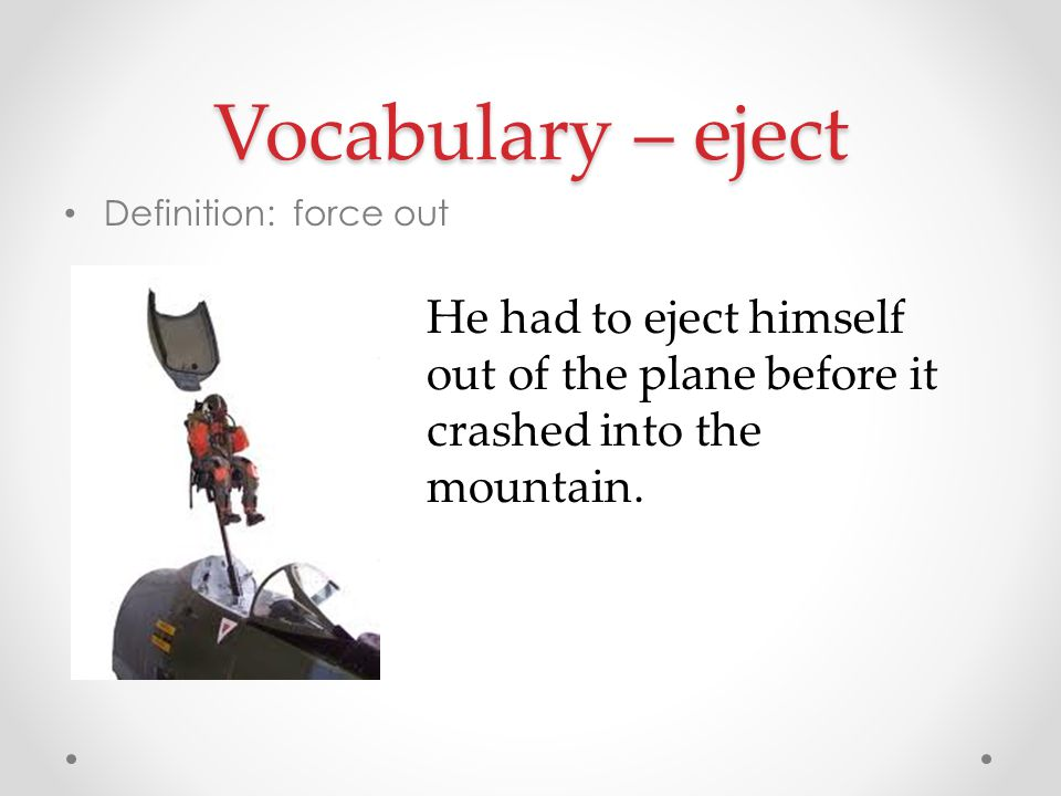 Vocabulary – eject Definition: force out.