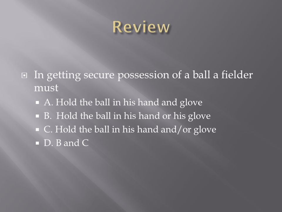 Review In getting secure possession of a ball a fielder must