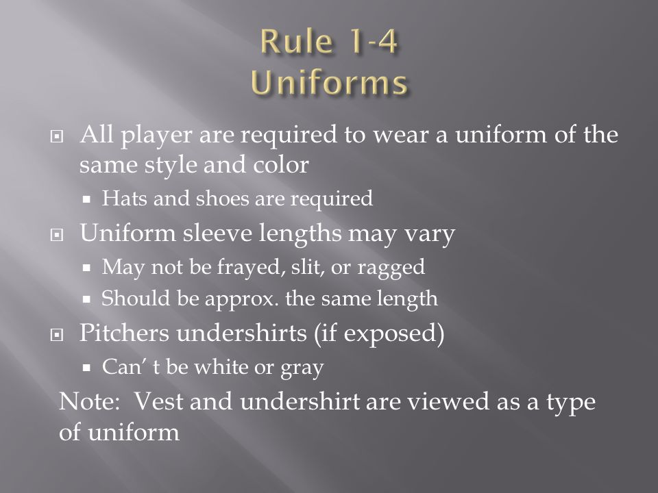 Rule 1-4 Uniforms All player are required to wear a uniform of the same style and color. Hats and shoes are required.