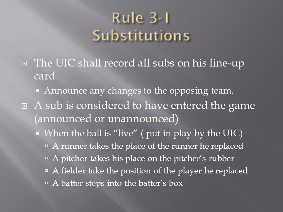 Rule 3-1 Substitutions The UIC shall record all subs on his line-up card. Announce any changes to the opposing team.