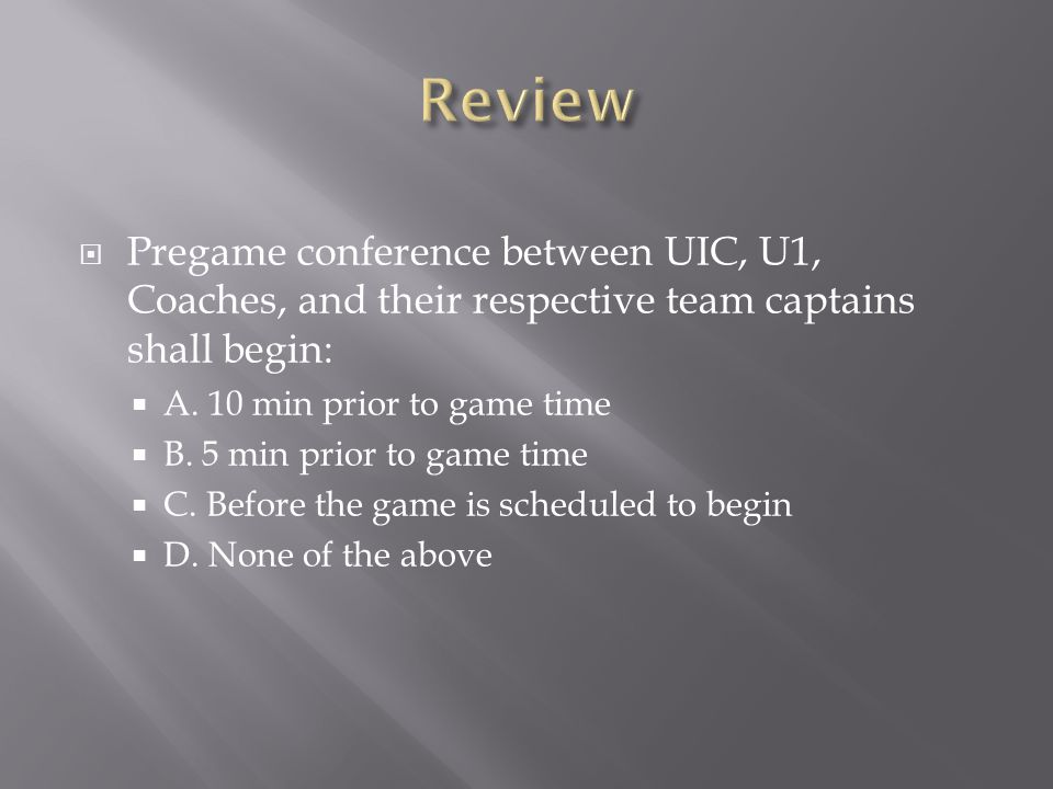 Review Pregame conference between UIC, U1, Coaches, and their respective team captains shall begin: