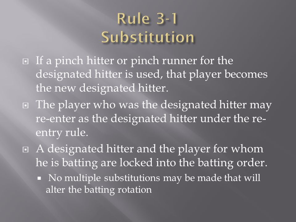 Rule 3-1 Substitution If a pinch hitter or pinch runner for the designated hitter is used, that player becomes the new designated hitter.