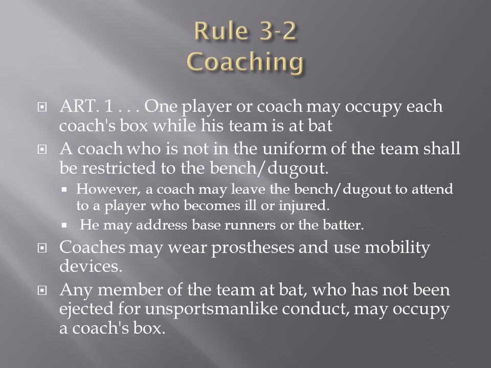 Rule 3-2 Coaching ART. 1 . . . One player or coach may occupy each coach s box while his team is at bat.