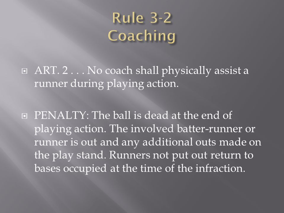Rule 3-2 Coaching ART. 2 . . . No coach shall physically assist a runner during playing action.