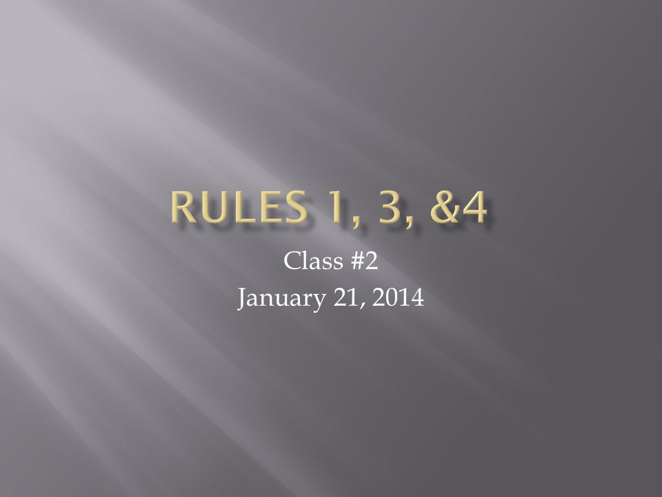 Rules 1, 3, &4 Class #2 January 21, 2014