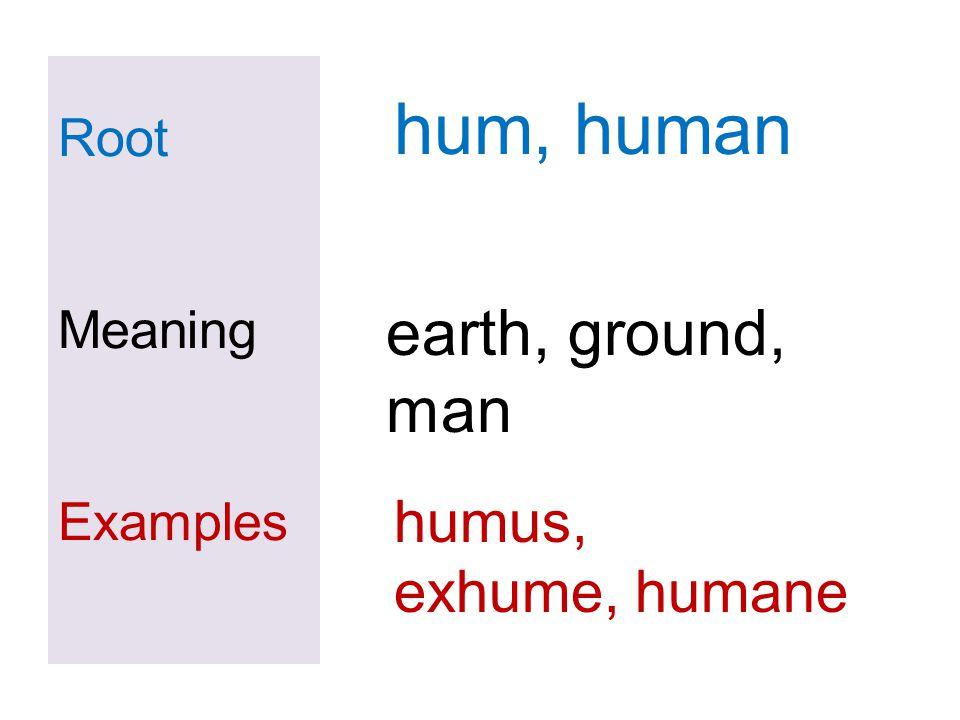 hum, human earth, ground, man humus, exhume, humane