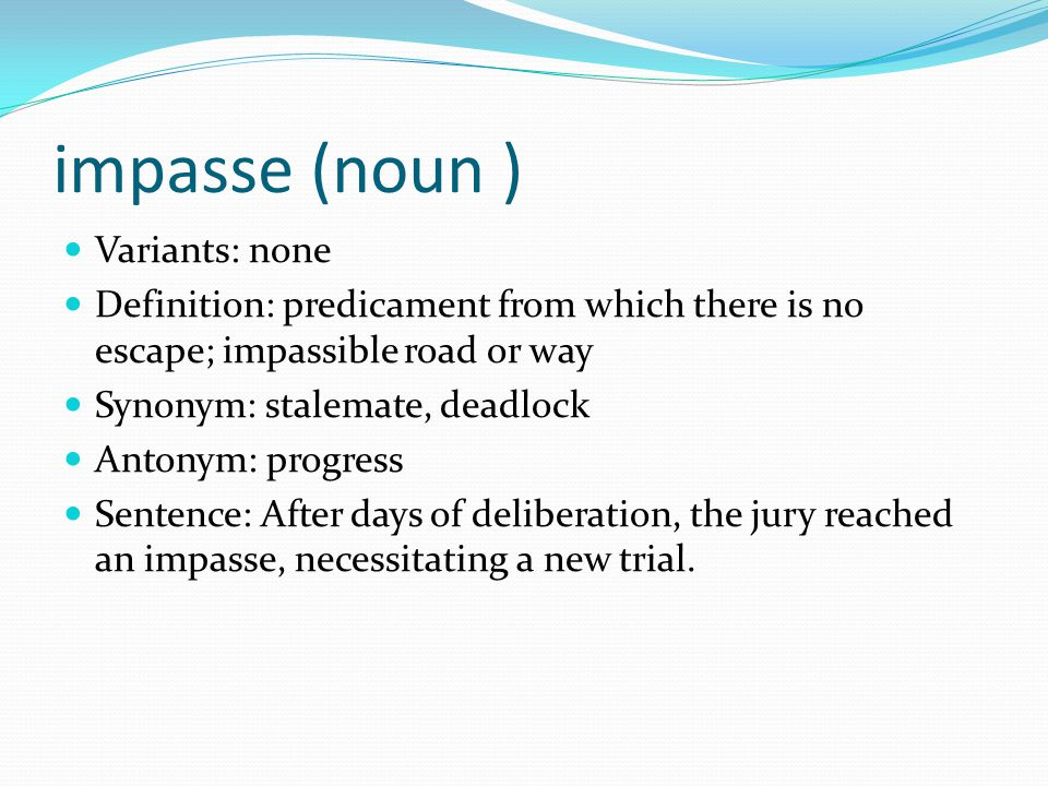 impasse (noun ) Variants: none