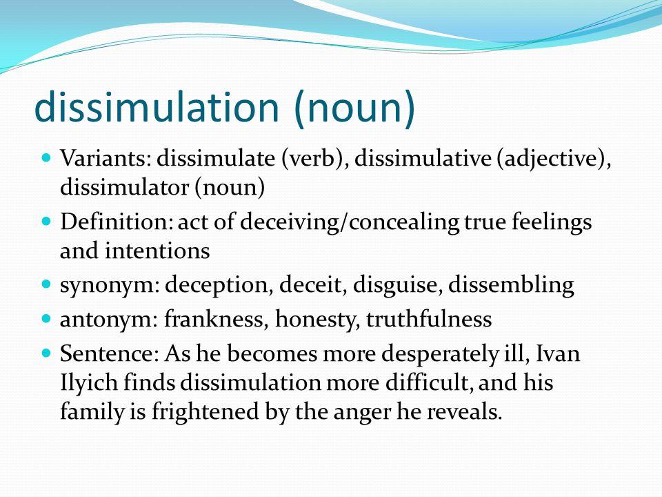 dissimulation (noun) Variants: dissimulate (verb), dissimulative (adjective), dissimulator (noun)