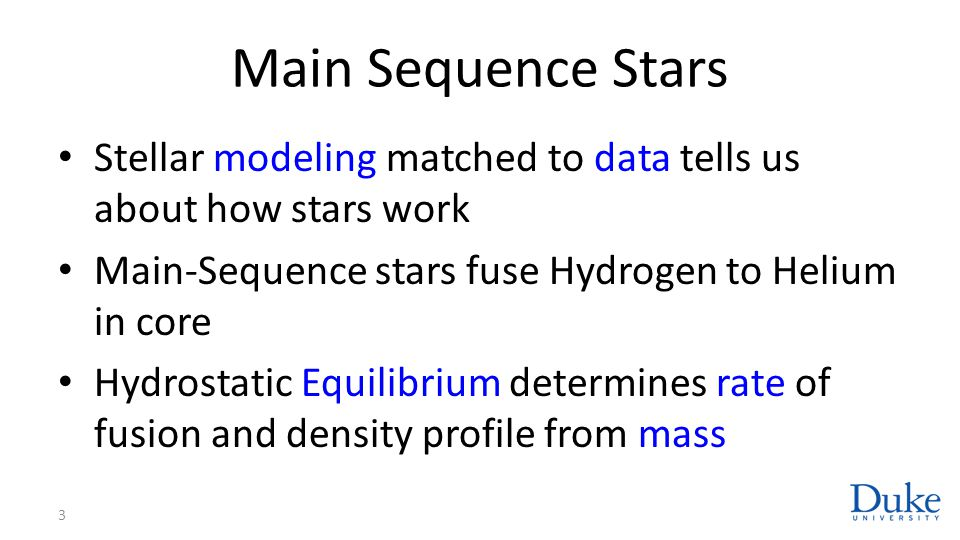 Main Sequence Stars Stellar modeling matched to data tells us about how stars work. Main-Sequence stars fuse Hydrogen to Helium in core.