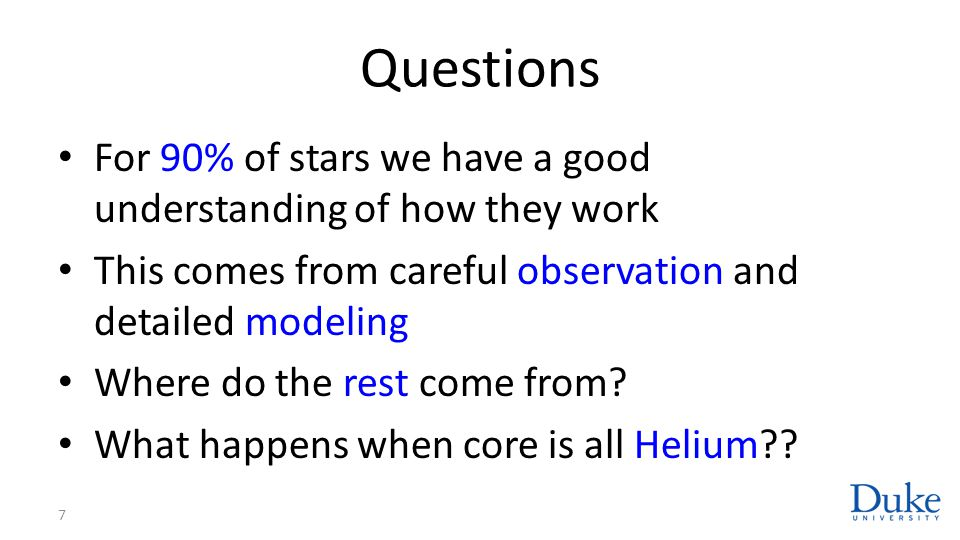 Questions For 90% of stars we have a good understanding of how they work. This comes from careful observation and detailed modeling.