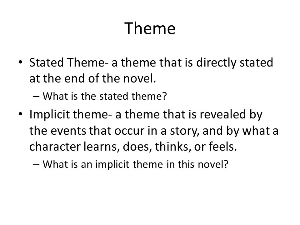 Theme Stated Theme- a theme that is directly stated at the end of the novel. What is the stated theme