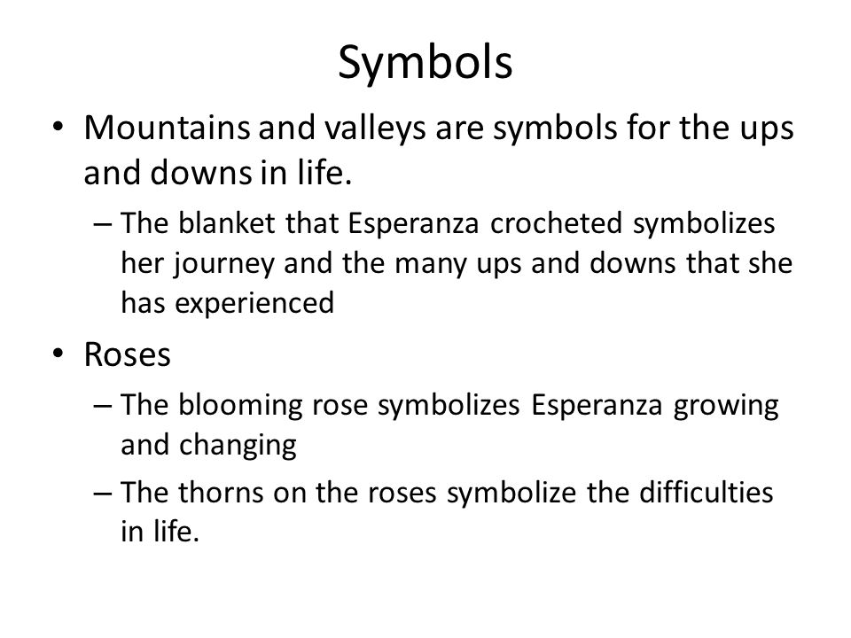 Symbols Mountains and valleys are symbols for the ups and downs in life.