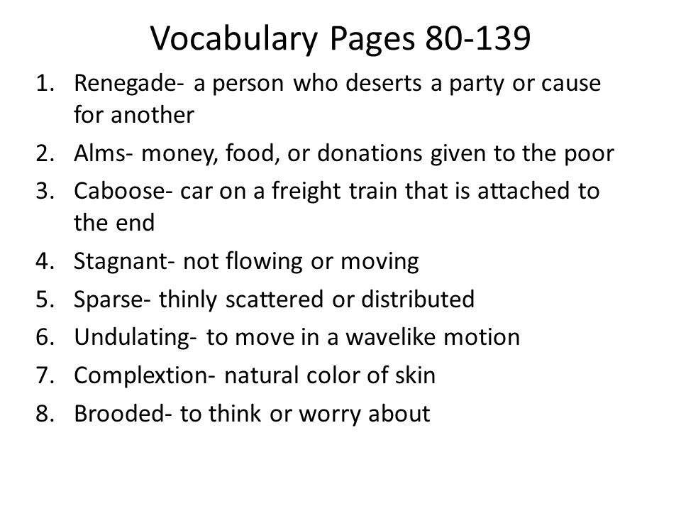 Vocabulary Pages 80-139 Renegade- a person who deserts a party or cause for another. Alms- money, food, or donations given to the poor.