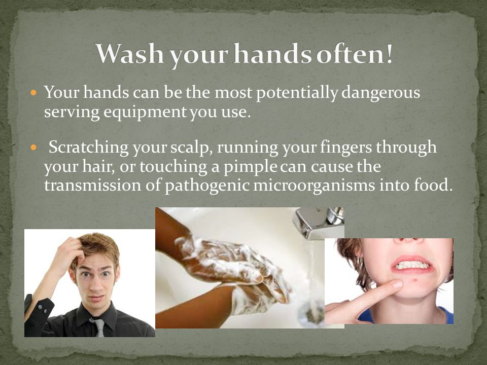 Wash your hands often! Your hands can be the most potentially dangerous serving equipment you use.