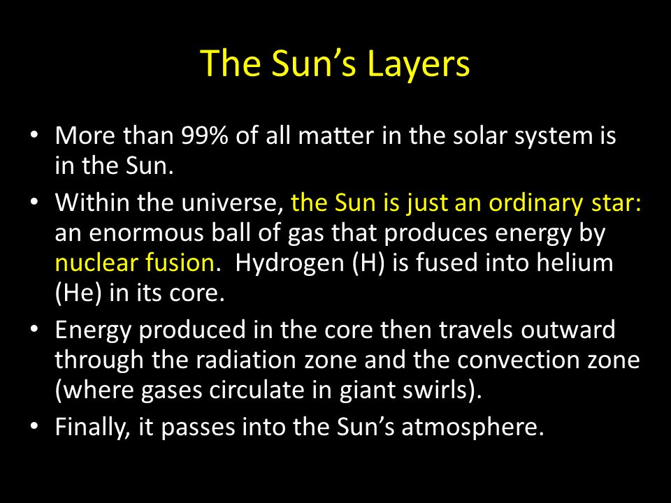 The Sun's Layers More than 99% of all matter in the solar system is in the Sun.