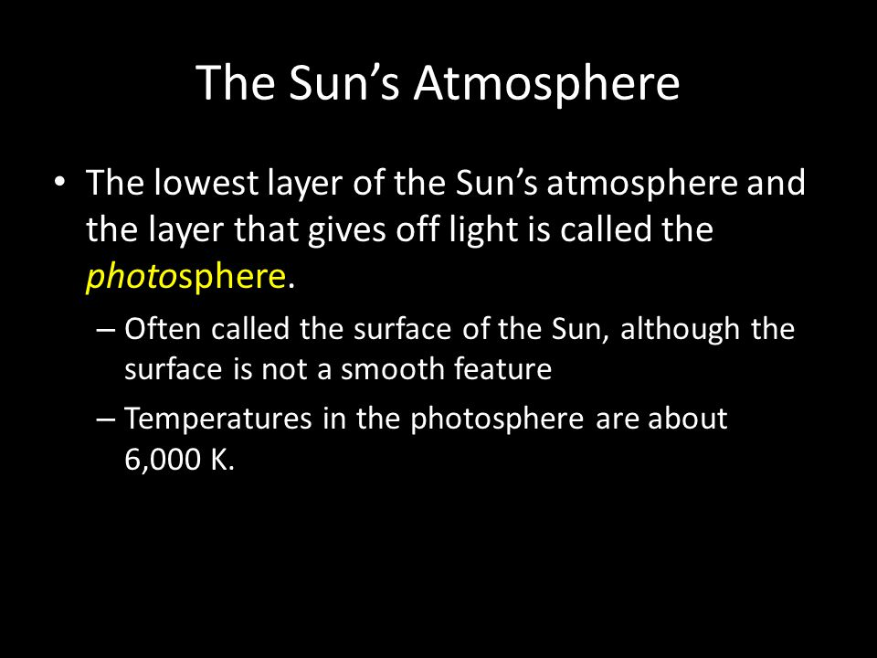The Sun's Atmosphere The lowest layer of the Sun's atmosphere and the layer that gives off light is called the photosphere.