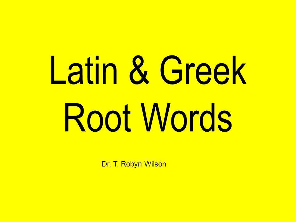 Latin & Greek Root Words