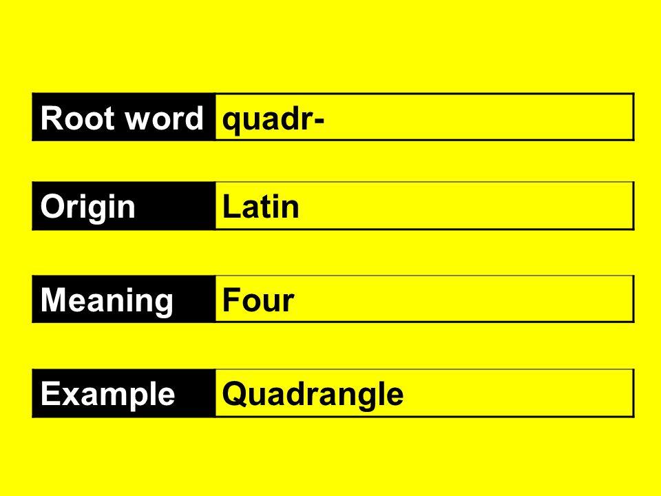 Root word quadr- Origin Latin Meaning Four Example Quadrangle