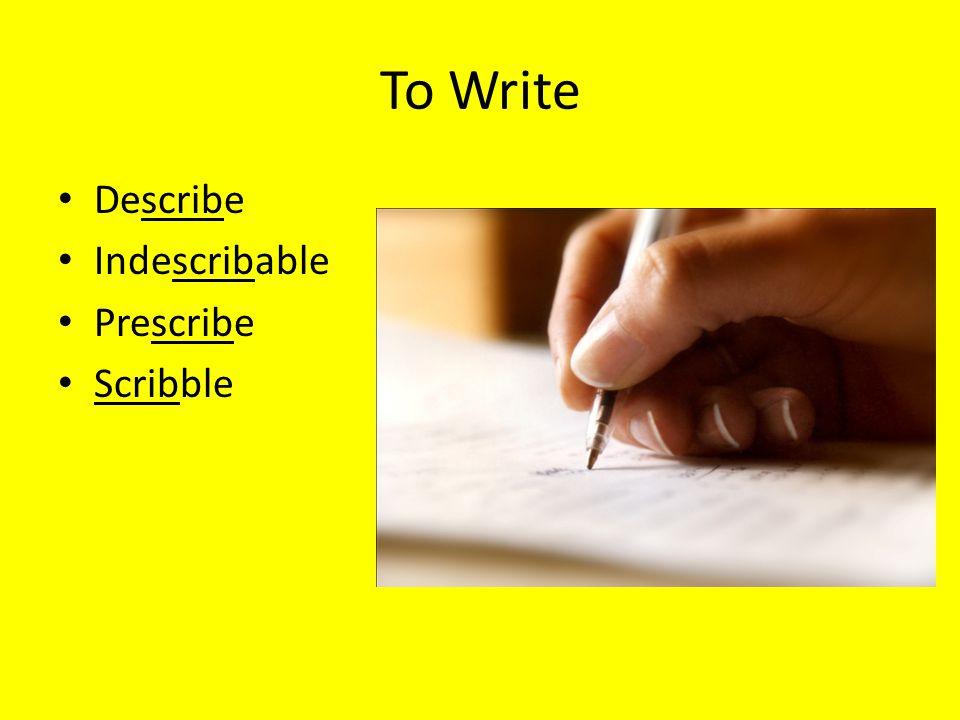 To Write Describe Indescribable Prescribe Scribble