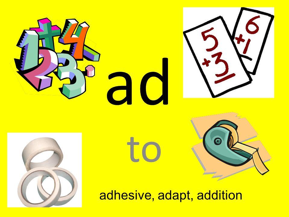 adhesive, adapt, addition