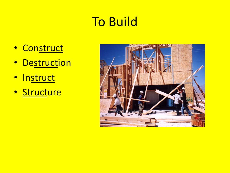To Build Construct Destruction Instruct Structure