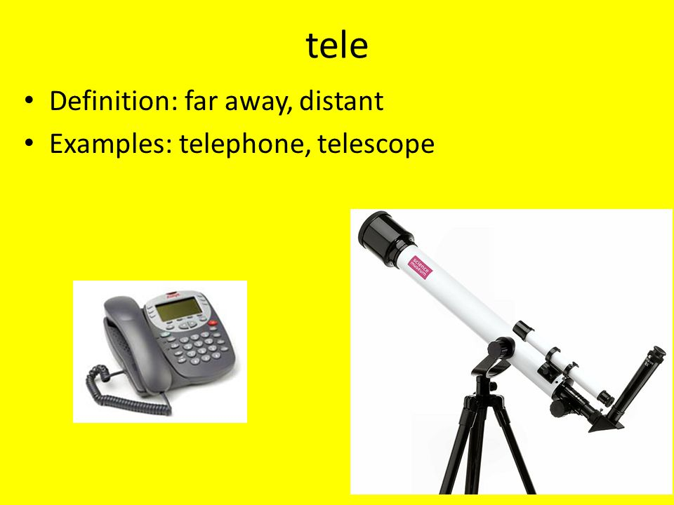 tele Definition: far away, distant Examples: telephone, telescope